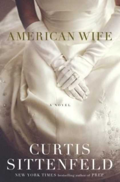 Bestsellers (2008) - American Wife: A Novel by Curtis Sittenfeld