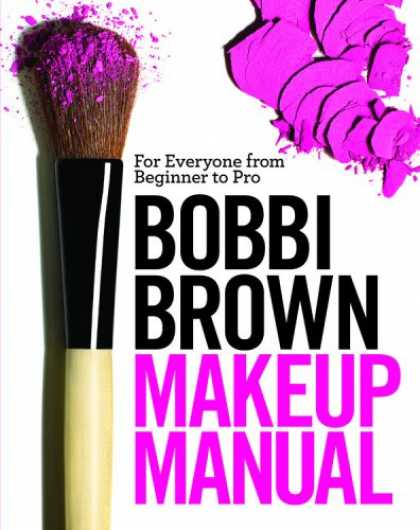 Bestsellers (2008) - Bobbi Brown Makeup Manual: For Everyone from Beginner to Pro by Bobbi Brown