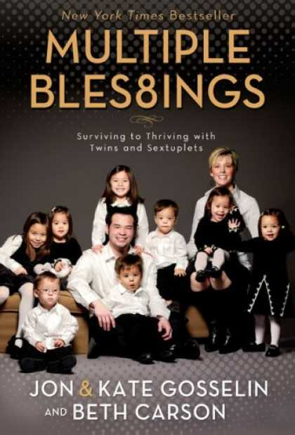 Bestsellers (2008) - Multiple Blessings: Surviving to Thriving with Twins and Sextuplets by Jon Gosse