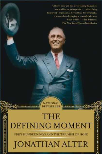 Bestsellers (2008) - The Defining Moment: FDR's Hundred Days and the Triumph of Hope by Jonathan Alte