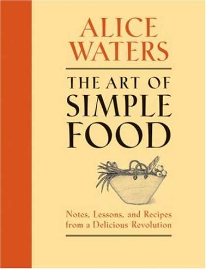 Bestsellers (2008) - The Art of Simple Food: Notes, Lessons, and Recipes from a Delicious Revolution