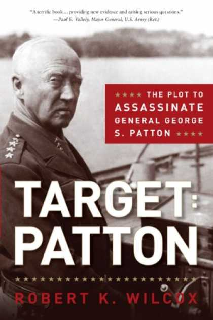 Bestsellers (2008) - Target: Patton: The Plot to Assassinate General George S. Patton by Robert K. Wi