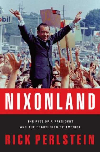 Bestsellers (2008) - Nixonland: The Rise of a President and the Fracturing of America by Rick Perlste