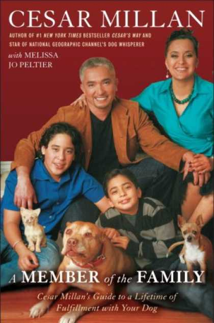 Bestsellers (2008) - A Member of the Family: Cesar Millan's Guide to a Lifetime of Fulfillment with Y