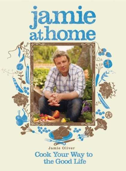 Bestsellers (2008) - Jamie at Home: Cook Your Way to the Good Life by Jamie Oliver
