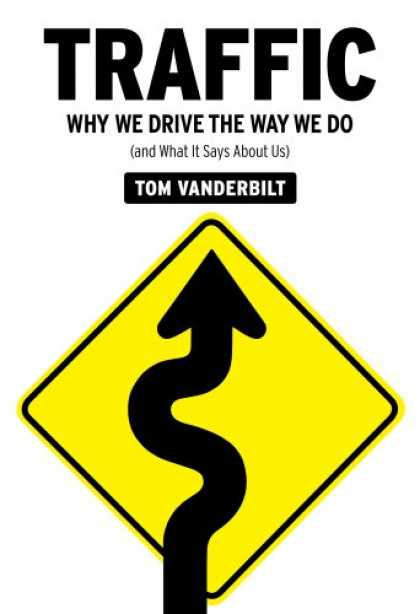 Bestsellers (2008) - Traffic: Why We Drive the Way We Do (and What It Says About Us) by Tom Vanderbil