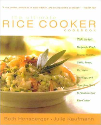 Bestsellers (2008) - The Ultimate Rice Cooker Cookbook : 250 No-Fail Recipes for Pilafs, Risottos, Po
