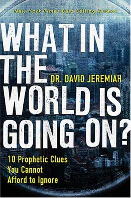 Bestsellers (2008) - What In the World Is Going On?: 10 Prophetic Clues You Cannot Afford to Ignore b