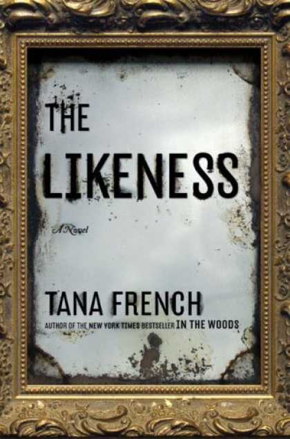 Bestsellers (2008) - The Likeness: A Novel by Tana French