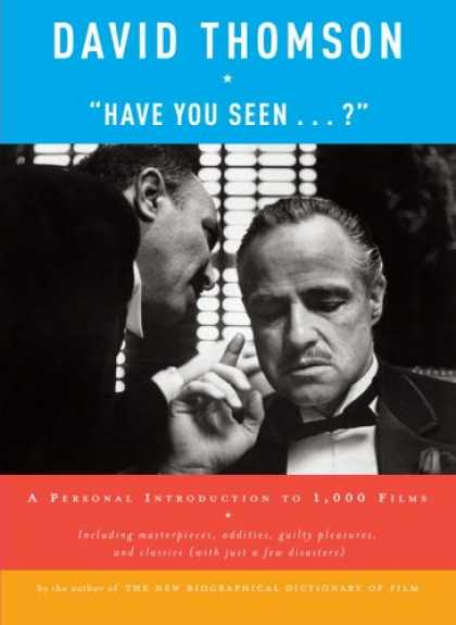 "Bestsellers (2008) - ""Have You Seen . . . ?"": A Personal Introduction to 1,000 Films by David Thomson"