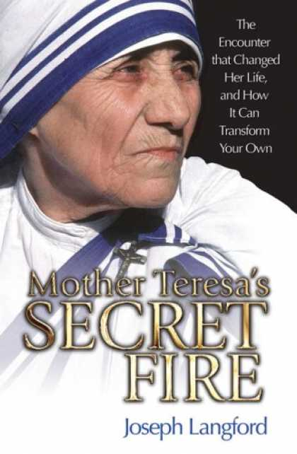 Bestsellers (2008) - Mother Teresa's Secret Fire: The Encounter That Changed Her Life and How It Can