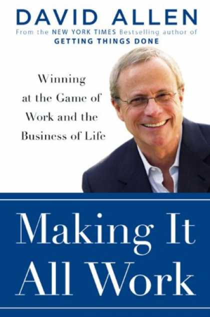 Bestsellers (2008) - Making It All Work: Winning at the Game of Work and Business of Life by David Al