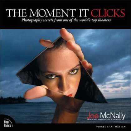 Bestsellers (2008) - The Moment It Clicks: Photography secrets from one of the world's top shooters (