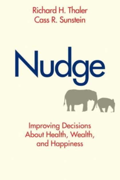 Bestsellers (2008) - Nudge: Improving Decisions About Health, Wealth, and Happiness by Richard H. Tha