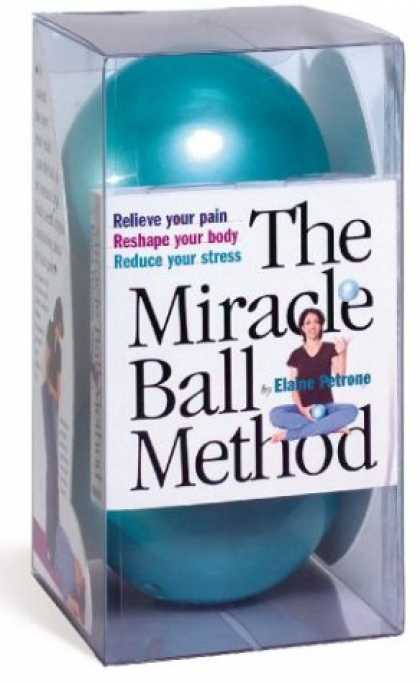 Bestsellers (2008) - The Miracle Ball Method: Relieve Your Pain, Reshape Your Body, Reduce Your Stres