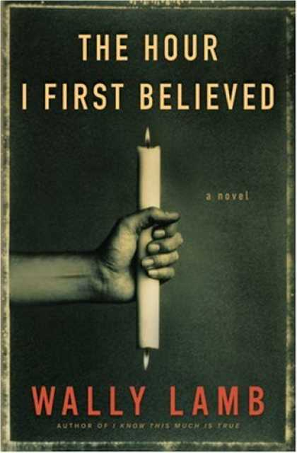 Bestsellers (2008) - The Hour I First Believed: A Novel by Wally Lamb