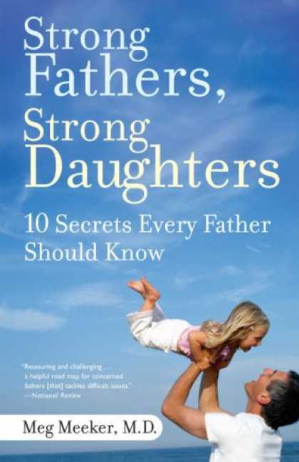 Bestsellers (2008) - Strong Fathers, Strong Daughters: 10 Secrets Every Father Should Know by Meg Md
