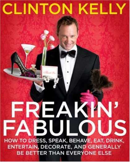 Bestsellers (2008) - Freakin' Fabulous: How to Dress, Speak, Behave, Eat, Drink, Entertain, Decorate,