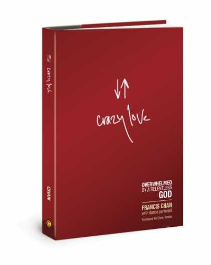 Bestsellers (2008) - Crazy Love: Overwhelmed by a Relentless God by Francis Chan