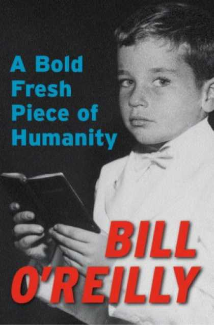 Bestsellers (2008) - A Bold Fresh Piece of Humanity by Bill O'Reilly