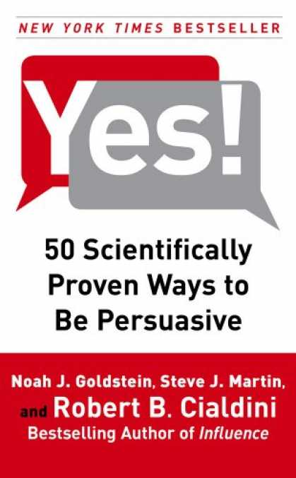 Bestsellers (2008) - Yes!: 50 Scientifically Proven Ways to Be Persuasive by Noah J. Goldstein
