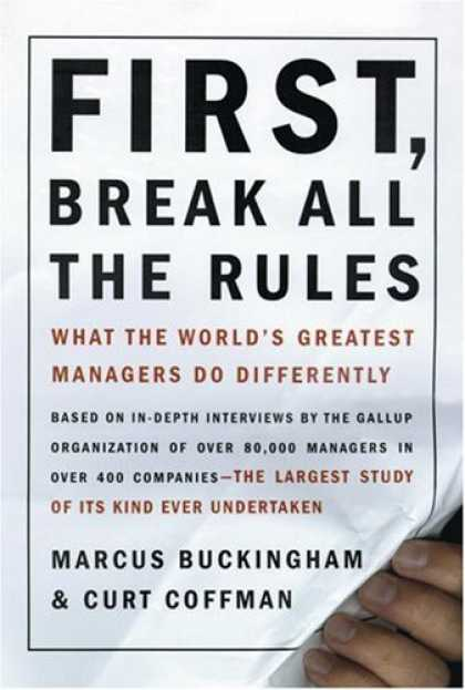 Bestsellers (2008) - First, Break All the Rules: What the World's Greatest Managers Do Differently by