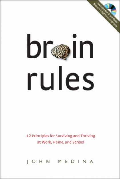 Bestsellers (2008) - Brain Rules: 12 Principles for Surviving and Thriving at Work, Home, and School