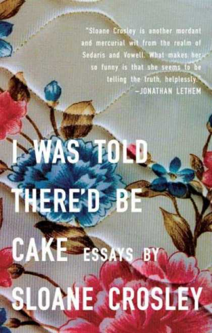 Bestsellers (2008) - I Was Told There'd Be Cake by Sloane Crosley
