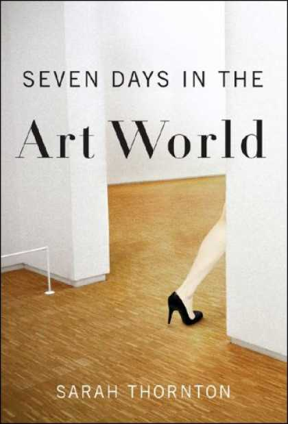 Bestsellers (2008) - Seven Days in the Art World by Sarah Thornton