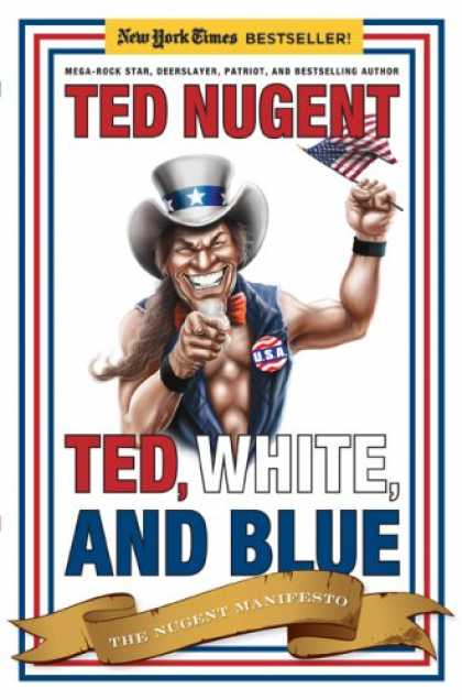 Bestsellers (2008) - Ted, White, and Blue: The Nugent Manifesto by Ted Nugent