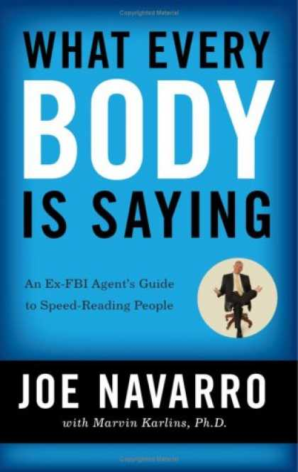 Bestsellers (2008) - What Every BODY is Saying: An Ex-FBI Agent's Guide to Speed-Reading People by Jo