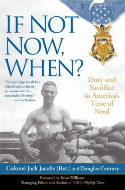 Bestsellers (2008) - If Not Now, When?: Duty and Sacrifice in America's Time of Need by Colonel Jack