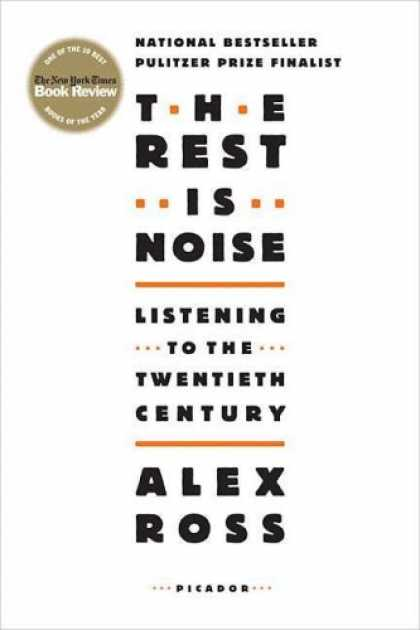 Bestsellers (2008) - The Rest Is Noise: Listening to the Twentieth Century by Alex Ross