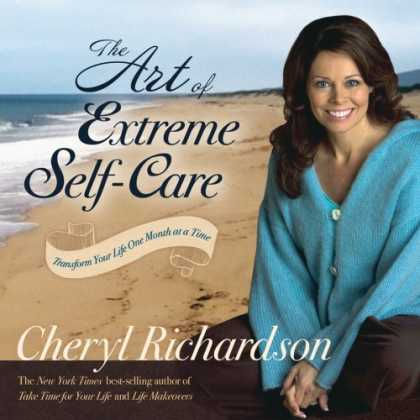 Bestsellers (2008) - The Art of Extreme Self-Care: Transform Your Life One Month at a Time by Cheryl