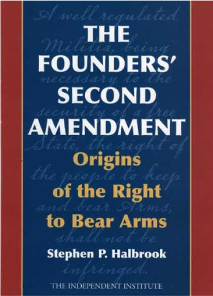 Bestsellers (2008) - The Founders' Second Amendment: Origins of the Right to Bear Arms by Stephen P.