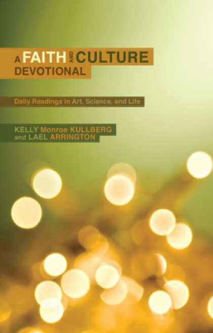 Bestsellers (2008) - A Faith and Culture Devotional: Daily Readings on Art, Science, and Life by Kell