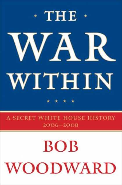 Bestsellers (2008) - The War Within: A Secret White House History 2006-2008 by Bob Woodward