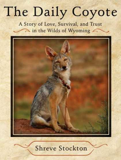 Bestsellers (2008) - The Daily Coyote: A Story of Love, Survival, and Trust in the Wilds of Wyoming b