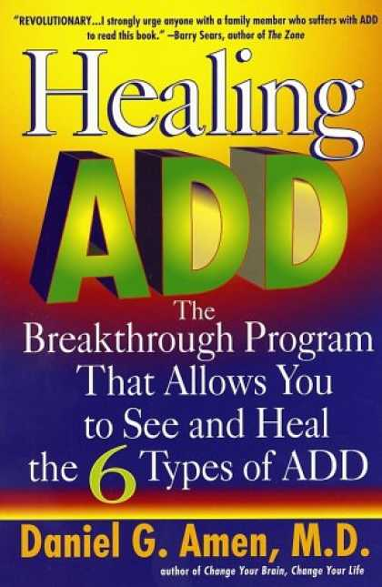 Bestsellers (2008) - Healing ADD: The Breakthrough Program That Allows You to See and Heal the 6 Type