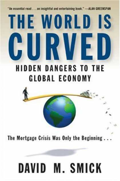 Bestsellers (2008) - The World Is Curved: Hidden Dangers to the Global Economy by David M. Smick