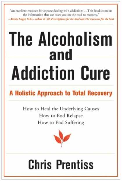 Bestsellers (2008) - The Alcoholism and Addiction Cure: A Holistic Approach to Total Recovery by Chri