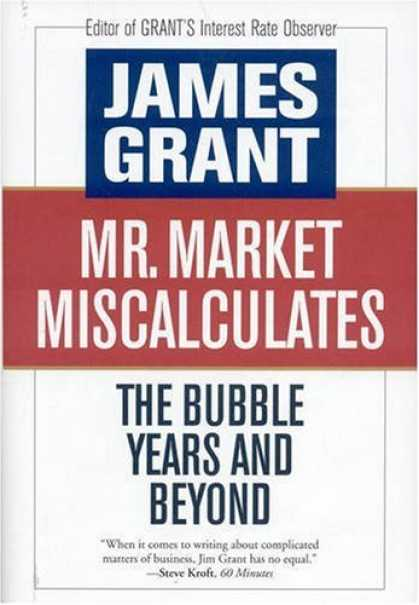 Bestsellers (2008) - Mr. Market Miscalculates: The Bubble Years and Beyond by James Grant