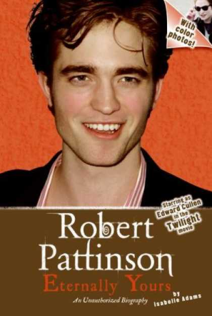Bestsellers (2008) - Robert Pattinson: Eternally Yours by Isabelle Adams