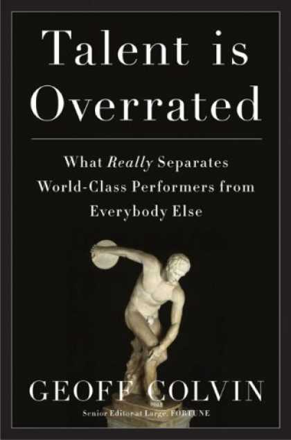 Bestsellers (2008) - Talent Is Overrated: What Really Separates World-Class Performers from Everybody
