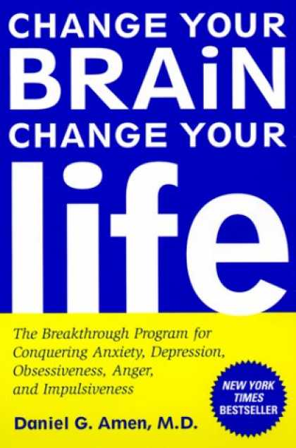 Bestsellers (2008) - Change Your Brain, Change Your Life: The Breakthrough Program for Conquering Anx