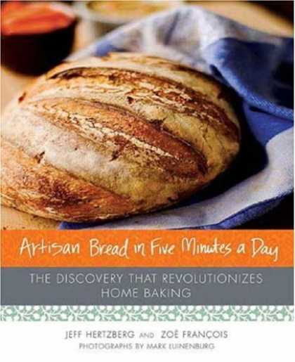 Bestsellers (2008) - Artisan Bread in Five Minutes a Day: The Discovery That Revolutionizes Home Baki