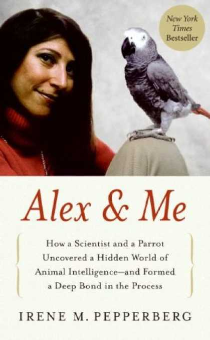 Bestsellers (2008) - Alex & Me: How a Scientist and a Parrot Uncovered a Hidden World of Animal Intel