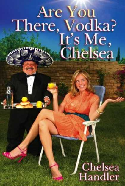 Bestsellers (2008) - Are You There, Vodka? It's Me, Chelsea by Chelsea Handler