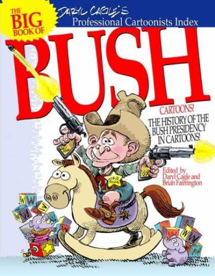 Bestselling Comics (2006) - The Big Book of Bush Cartoons by Daryl Cagle - Shootem Up - My Way Or The Highway - Crazy - Stupidity - All Talks But No Brain