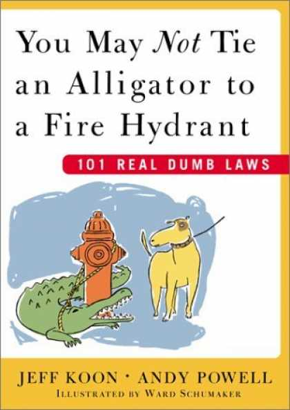 Bestselling Comics (2006) - You May Not Tie an Alligator to a Fire Hydrant : 101 Real Dumb Laws by Jeff Koon - 101 Real Dumb Laws - Fire Hydrant - Dog - Alligator - Leash